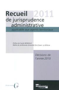 Recueil 2011 de jurisprudence administrative applicable aux agents territoriaux : décisions de l'année 2010