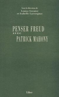 Penser Freud avec Patrick Mahony