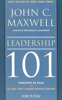 Leadership 101, principes de base  : ce que tout leader devrait savoir