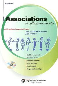 Associations et collectivités locales : guide pratique d'un partenariat réussi : modèles de convention, structures locales, politiques publiques, aides publiques, contrôle public, responsabilité juridique
