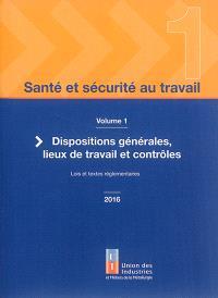 Santé et sécurité au travail. Volume 1, Dispositions générales, lieux de travail et contrôles : lois et textes réglementaires