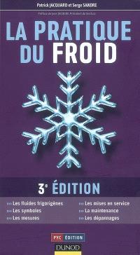 La pratique du froid : les fluides frigorigènes, les symboles, les mesures, les mises en service, la maintenance, les dépannages