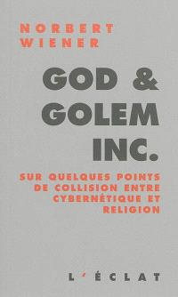 God and golem Inc. : sur quelques points de collision entre cybernétique et religion