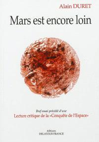 Mars est encore loin : bref essai; Précédé de Lecture critique de la Conquête de l'espace