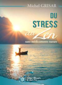 Du stress au zen : sans médicaments tueurs