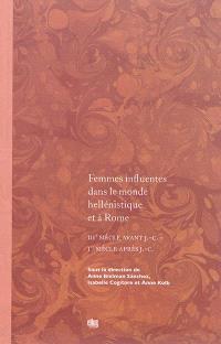 Femmes influentes dans le monde hellénistique et à Rome : IIIe siècle av. J.-C.-Ier siècle apr. J.-C.