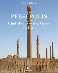 Persépolis : chef-d'oeuvre des Grecs en Iran