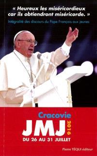 Heureux les miséricordieux car ils obtiendront miséricorde (Mt 5,7) : discours du pape François aux jeunes : 31es Journées mondiales de la jeunesse, Cracovie, 26 juillet-31 juillet 2016