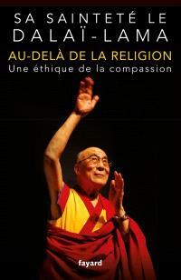 Au-delà de la religion : une éthique de la compassion