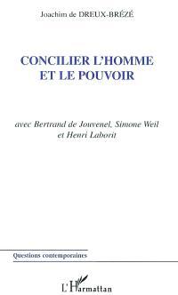 Concilier l'homme et le pouvoir : avec Bertrand de Jouvenel, Simone Weil et Henri Laborit