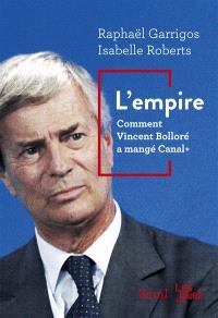 L'empire : comment Vincent Bolloré a mangé Canal +