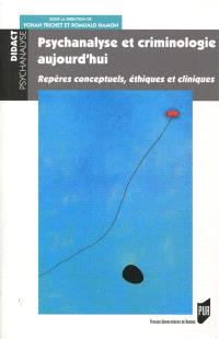Psychanalyse et criminologie aujourd'hui : repères conceptuels, éthiques et cliniques