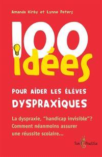 100 idées pour aider les élèves dyspraxiques : suivies d'un complément par l'Association DMF, dyspraxique mais fantastique