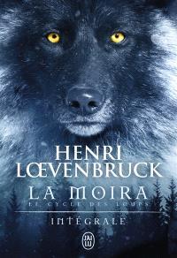 La Moïra : le cycle des loups : intégrale