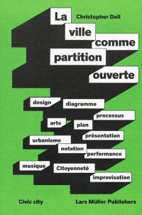 La ville comme partition ouverte : design, diagramme, processus, arts, plan...