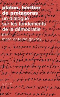 Platon : héritier de Protagoras : un dialogue sur les fondements de la démocratie