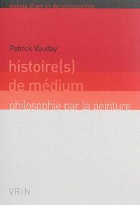 Histoire(s) de médium : philosophie par la peinture