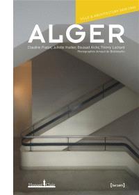 Alger, ville & architecture 1830-1940