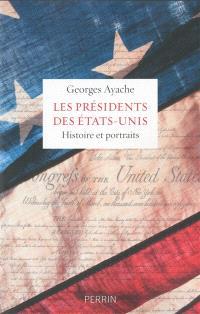 Les présidents des Etats-Unis : histoire et portraits