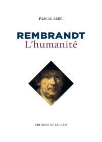 Rembrandt : l'humanité