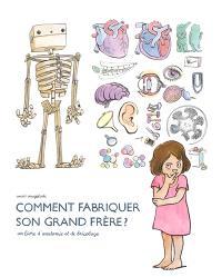 Comment fabriquer son grand frère ? : un livre d'anatomie et de bricolage