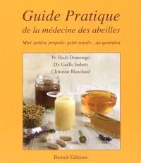 Guide pratique de la médecine des abeilles : miel, pollen, propolis, gelée royale... au quotidien