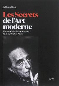 Les secrets de l'art moderne : Marinetti, Duchamp, Picasso, Bucher, Warhol, Klein