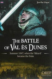 The battle of Val ès Dunes : summer 1047, when the Batard became the duke