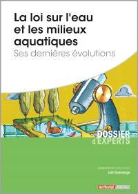 La loi sur l'eau et les milieux aquatiques : ses dernières évolutions