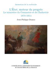 L'Etat, moteur du progrès : le ministère du Commerce et de l'Industrie, 1870-1914