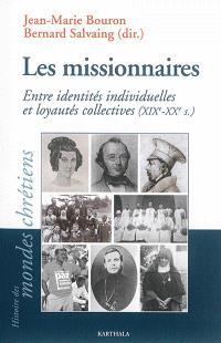 Les missionnaires : entre identités individuelles et loyautés collectives, XIXe-XXIe siècles