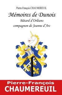 Mémoires de Dunois : bâtard d'Orléans : compagnon de Jeanne d'Arc