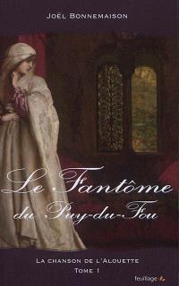 La chanson de l'alouette. Volume 1, Le fantôme du Puy du Fou