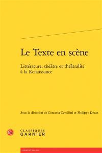 Le texte en scène : littérature, théâtre et théâtralité à la Renaissance