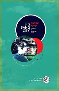 Big bang city : voyages en mégapoles d'Asie