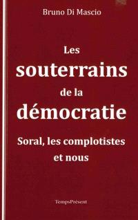 Les souterrains de la démocratie : Soral, les complotistes et nous