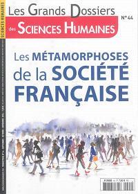 Grands dossiers des sciences humaines (Les). n° 44, Les métamorphoses de la société française