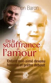 De la souffrance à l'amour : enfant mal-aimé devenu homme et prêtre debout : entretien avec Jean-Michel Houssay