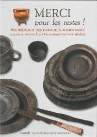 Merci pour les restes ! : archéologie des habitudes alimentaires à la fin du Moyen Age à Valenciennes, XIVe-XVIe siècles