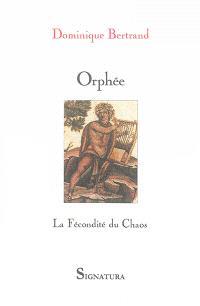 Orphée : la fécondité du chaos