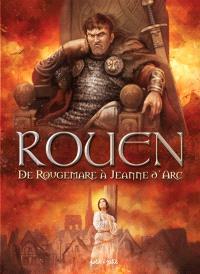 Rouen. Volume 2, De Rougemare à Jeanne d'Arc : de 946 à 1456 après J.-C.