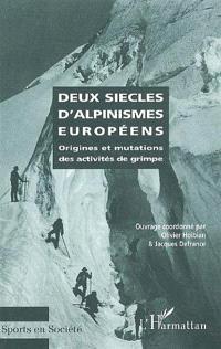 Deux siècles d'alpinismes européens : origines et mutations des activités de grimpe : actes du colloque international, 5-6 juin 2000