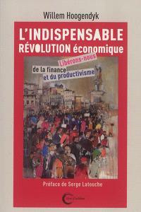 L'indispensable révolution économique : libérons-nous de la finance et du productivisme