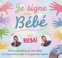 Je signe avec bébé : mieux communiquer avec bébé, en chansons et avec la langue des signes