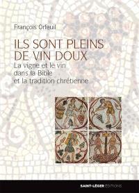 Ils sont pleins de vin doux : la vigne et le vin dans la Bible et la tradition chrétienne
