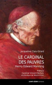 Le cardinal des pauvres : Henry Edward Manning (1808-1892)
