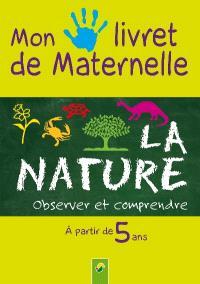 La nature : observer et comprendre : à partir de 5 ans