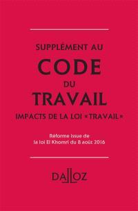 Supplément au Code du travail : impacts de la loi Travail : réforme issue de la loi El Khomri du 8 août 2016