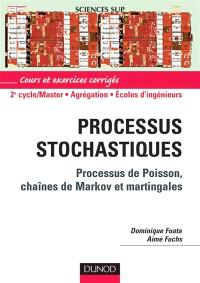 Processus stochastiques : lois de Poisson, chaînes de Markov et Martingales : cours et exercices corrigés