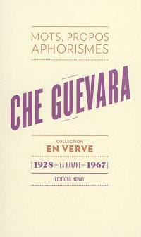 Che Guevara : mots, propos, aphorismes : 1928, La Havane, 1967